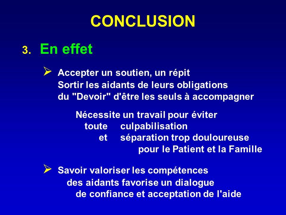 CONCLUSION 3. En effet Accepter un soutien, un répit Sortir les aidants de leurs obligations du