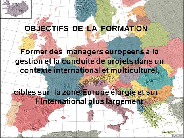 OBJECTIFS DE LA FORMATION Former des managers européens à la gestion et la conduite de projets dans un contexte international et multiculturel, ciblés