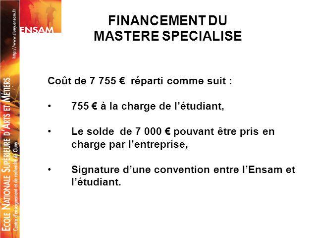 FINANCEMENT DU MASTERE SPECIALISE Coût de 7 755 réparti comme suit : 755 à la charge de létudiant, Le solde de 7 000 pouvant être pris en charge par l