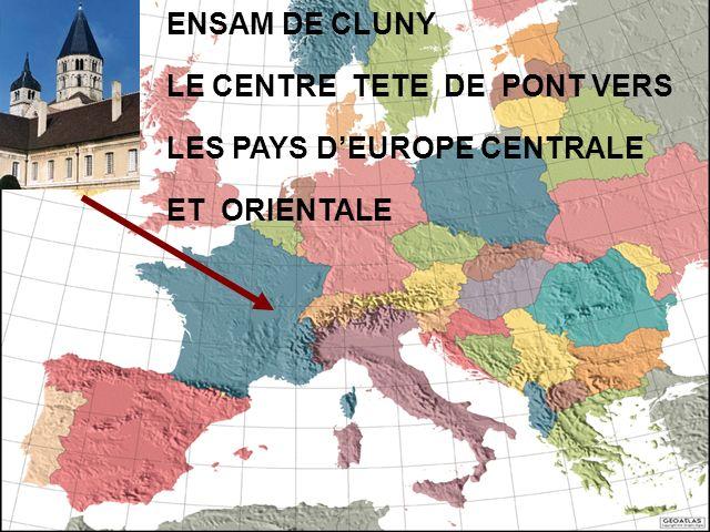 ENSAM DE CLUNY LE CENTRE TETE DE PONT VERS LES PAYS DEUROPE CENTRALE ET ORIENTALE