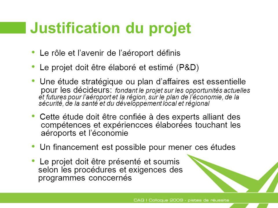 Justification du projet Le rôle et lavenir de laéroport définis Le projet doit être élaboré et estimé (P&D) Une étude stratégique ou plan daffaires es