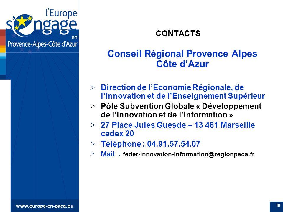 www.europe-en-paca.eu 10 CONTACTS Conseil Régional Provence Alpes Côte dAzur > Direction de lEconomie Régionale, de lInnovation et de lEnseignement Su