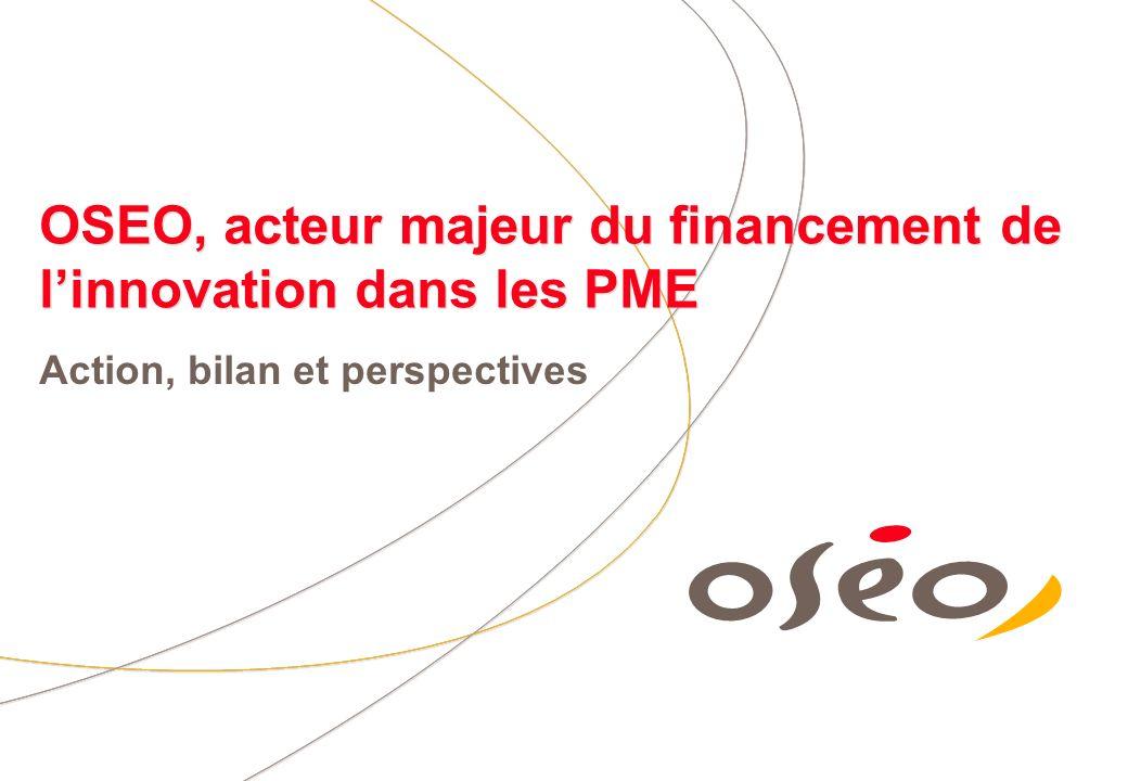 OSEO, acteur majeur du financement de linnovation dans les PME Action, bilan et perspectives