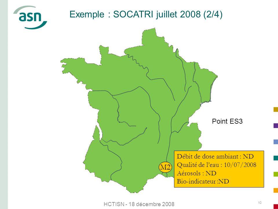 HCTISN - 18 décembre 2008 10 Exemple : SOCATRI juillet 2008 (2/4) S1 Point ES3 M2 Débit de dose ambiant : ND Qualité de leau : 10/07/2008 Aérosols : N