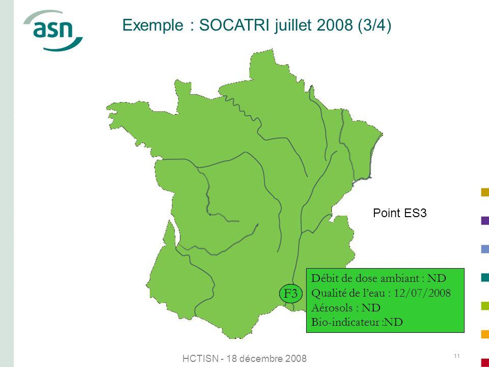 HCTISN - 18 décembre 2008 11 Exemple : SOCATRI juillet 2008 (3/4) S1 Point ES3 M2F3 Débit de dose ambiant : ND Qualité de leau : 12/07/2008 Aérosols :