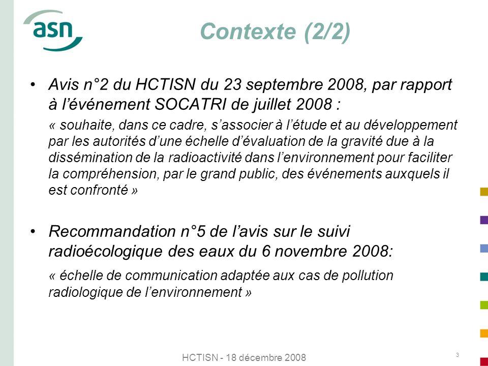 HCTISN - 18 décembre 2008 3 Contexte (2/2) Avis n°2 du HCTISN du 23 septembre 2008, par rapport à lévénement SOCATRI de juillet 2008 : « souhaite, dan