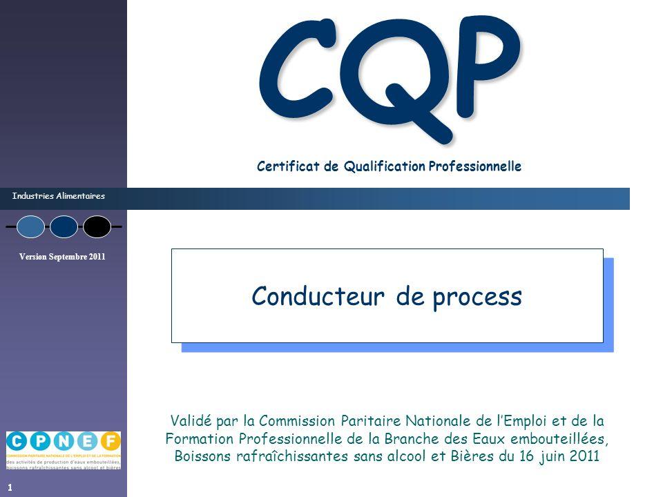 Industries Alimentaires Version Septembre 2011 1 CQP CQP Certificat de Qualification Professionnelle Conducteur de process Validé par la Commission Pa
