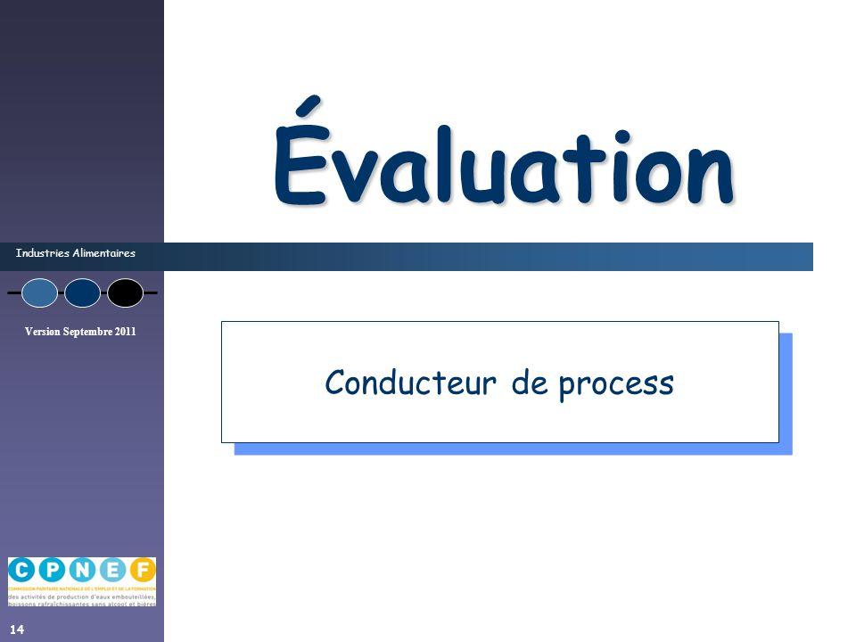 Industries Alimentaires Version Septembre 2011 14 Évaluation Conducteur de process
