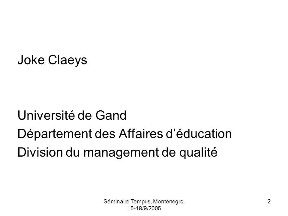 Séminaire Tempus, Montenegro, 15-18/9/2005 2 Joke Claeys Université de Gand Département des Affaires déducation Division du management de qualité