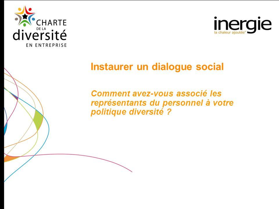 Instaurer un dialogue social Comment avez-vous associé les représentants du personnel à votre politique diversité ?