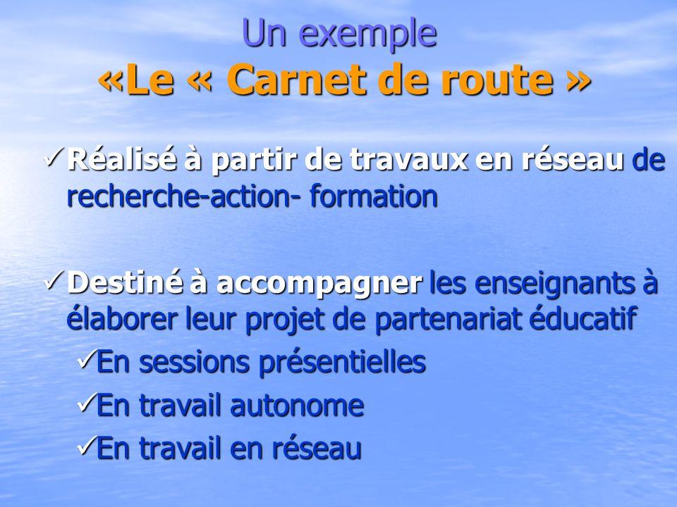 Un exemple «Le « Carnet de route » Réalisé à partir de travaux en réseau de recherche-action- formation Réalisé à partir de travaux en réseau de reche