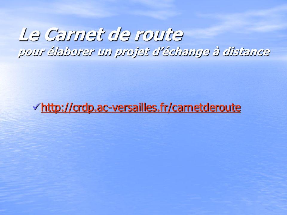 Le Carnet de route pour élaborer un projet déchange à distance http://crdp.ac-versailles.fr/carnetderoute http://crdp.ac-versailles.fr/carnetderoute http://crdp.ac-versailles.fr/carnetderoute