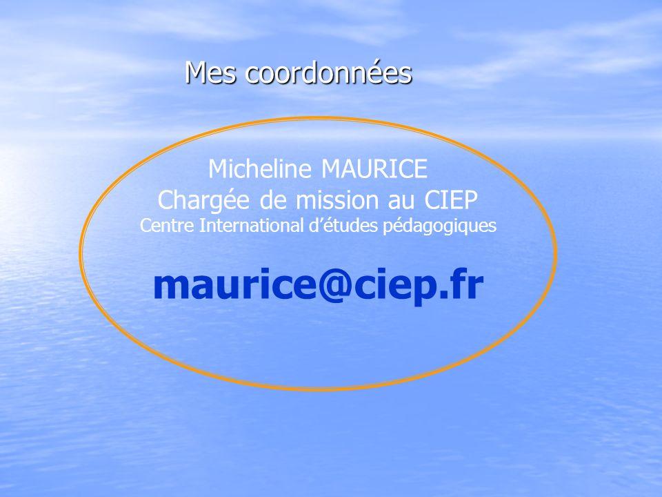Mes coordonnées Micheline MAURICE Chargée de mission au CIEP Centre International détudes pédagogiques maurice@ciep.fr
