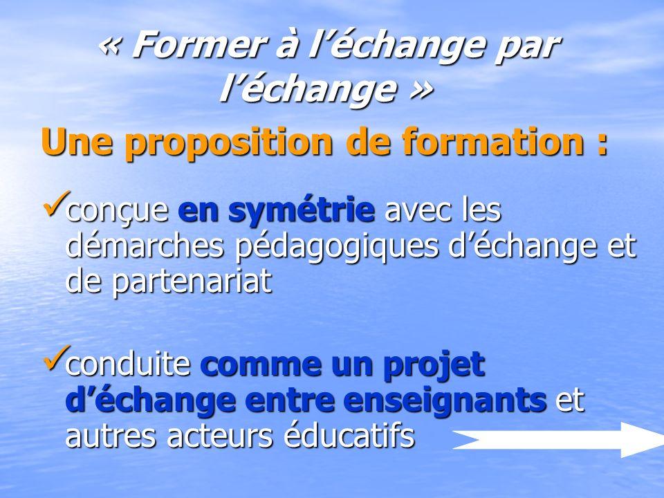 « Former à léchange par léchange » Une proposition de formation : conçue en symétrie avec les démarches pédagogiques déchange et de partenariat conçue
