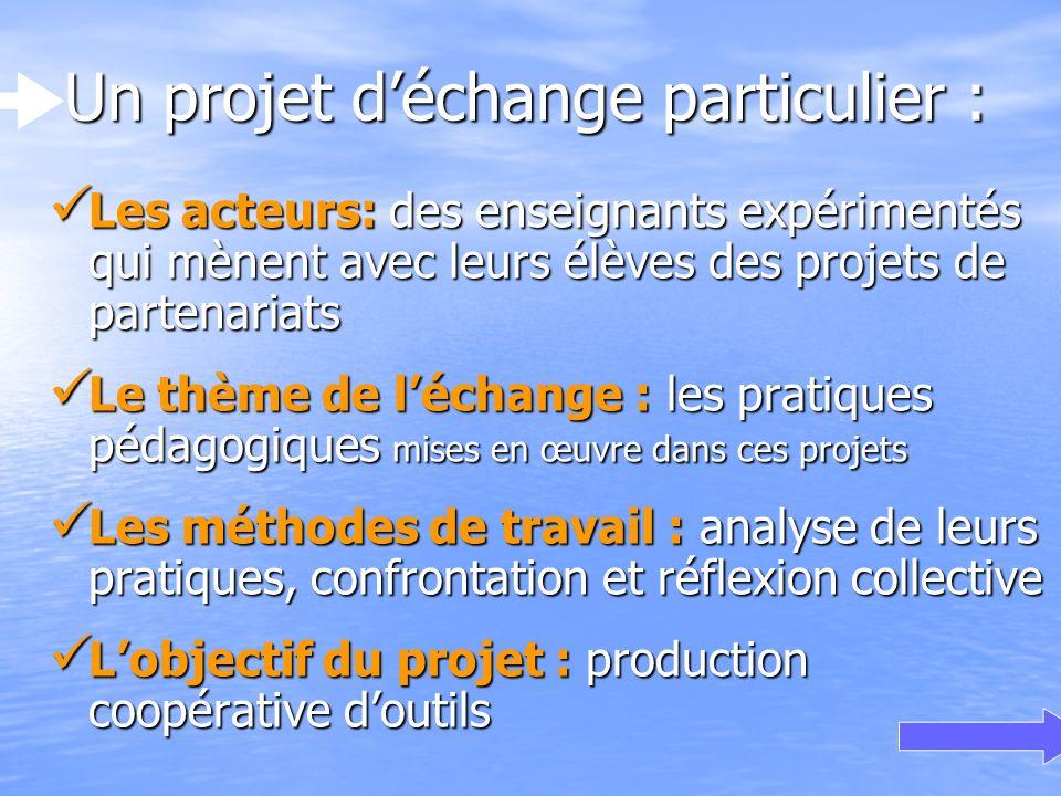 Un projet déchange particulier : Les acteurs: des enseignants expérimentés qui mènent avec leurs élèves des projets de partenariats Les acteurs: des e