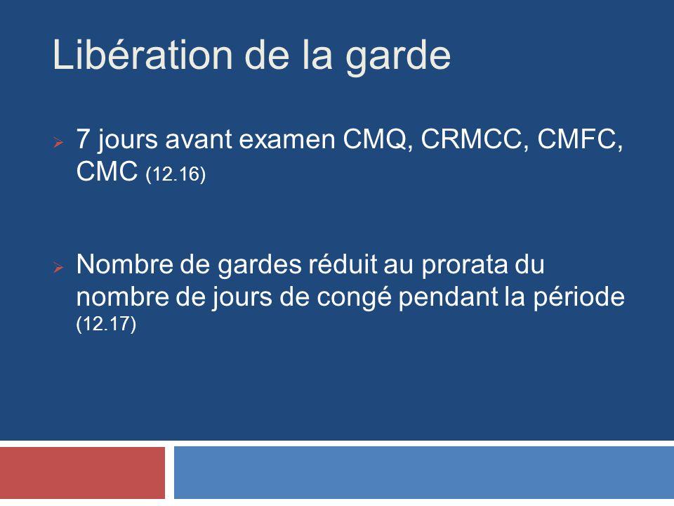 Libération de la garde 7 jours avant examen CMQ, CRMCC, CMFC, CMC (12.16) Nombre de gardes réduit au prorata du nombre de jours de congé pendant la période (12.17)