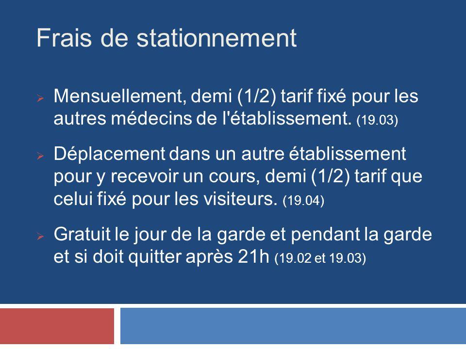 Frais de stationnement Mensuellement, demi (1/2) tarif fixé pour les autres médecins de l établissement.