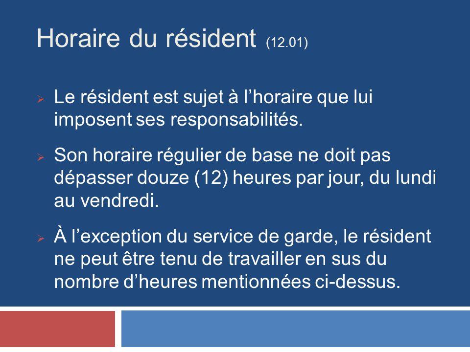 Horaire du résident (12.01) Le résident est sujet à lhoraire que lui imposent ses responsabilités.