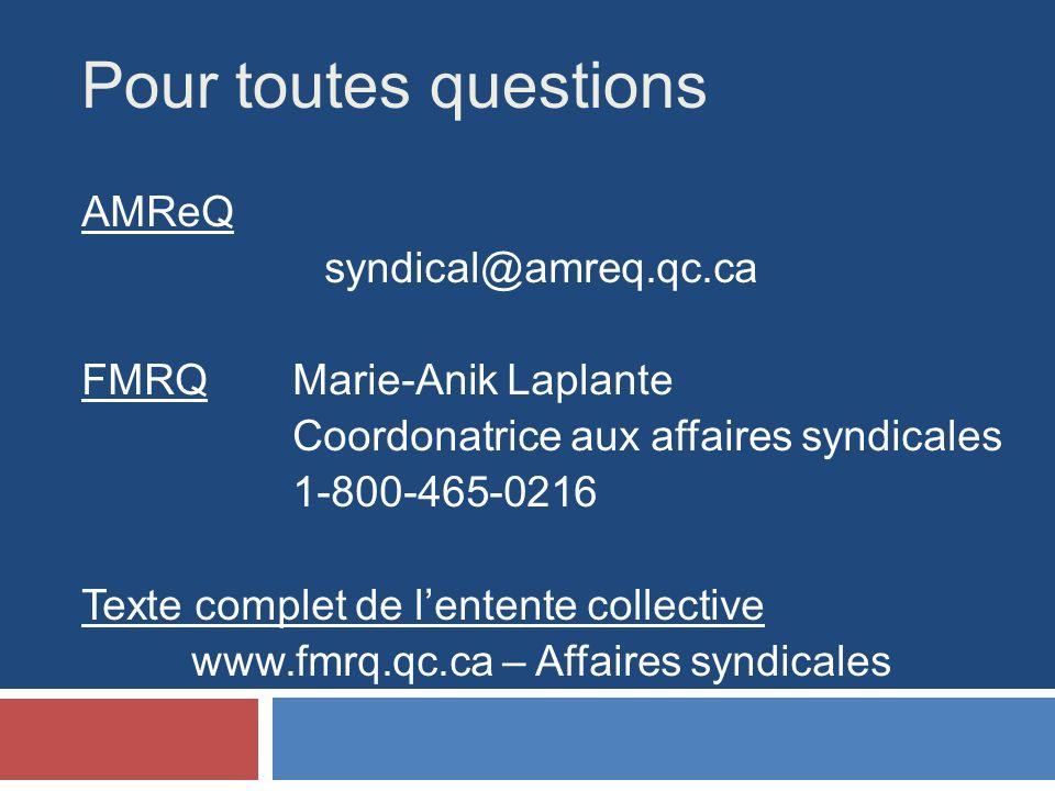 Pour toutes questions AMReQ syndical@amreq.qc.ca FMRQMarie-Anik Laplante Coordonatrice aux affaires syndicales 1-800-465-0216 Texte complet de lentente collective www.fmrq.qc.ca – Affaires syndicales
