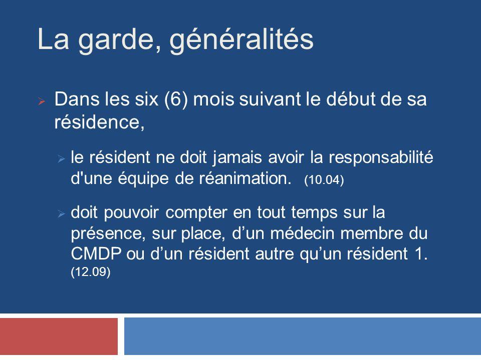 La garde, généralités Dans les six (6) mois suivant le début de sa résidence, le résident ne doit jamais avoir la responsabilité d une équipe de réanimation.