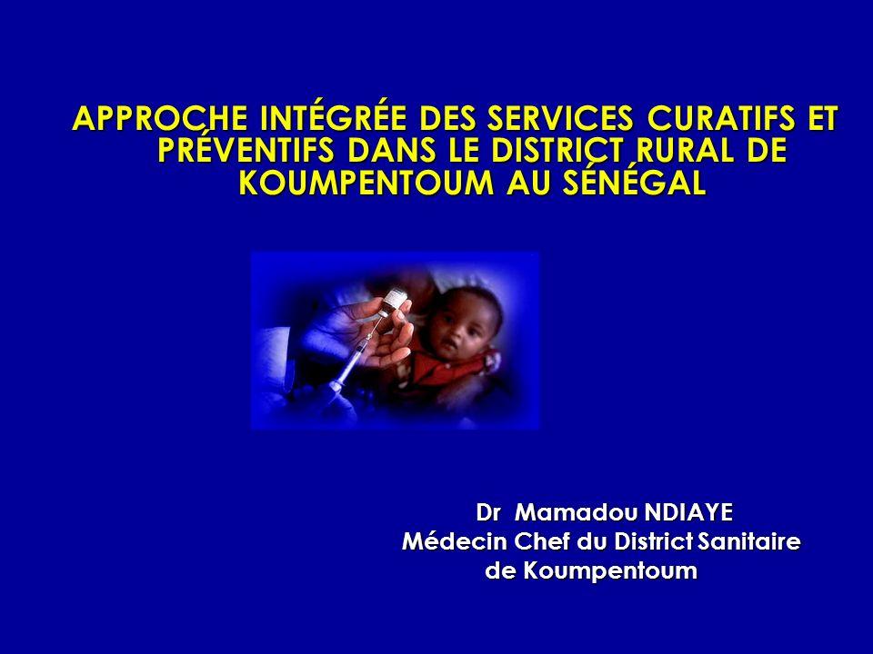 APPROCHE INTÉGRÉE DES SERVICES CURATIFS ET PRÉVENTIFS DANS LE DISTRICT RURAL DE KOUMPENTOUM AU SÉNÉGAL Dr Mamadou NDIAYE Dr Mamadou NDIAYE Médecin Chef du District Sanitaire Médecin Chef du District Sanitaire de Koumpentoum de Koumpentoum
