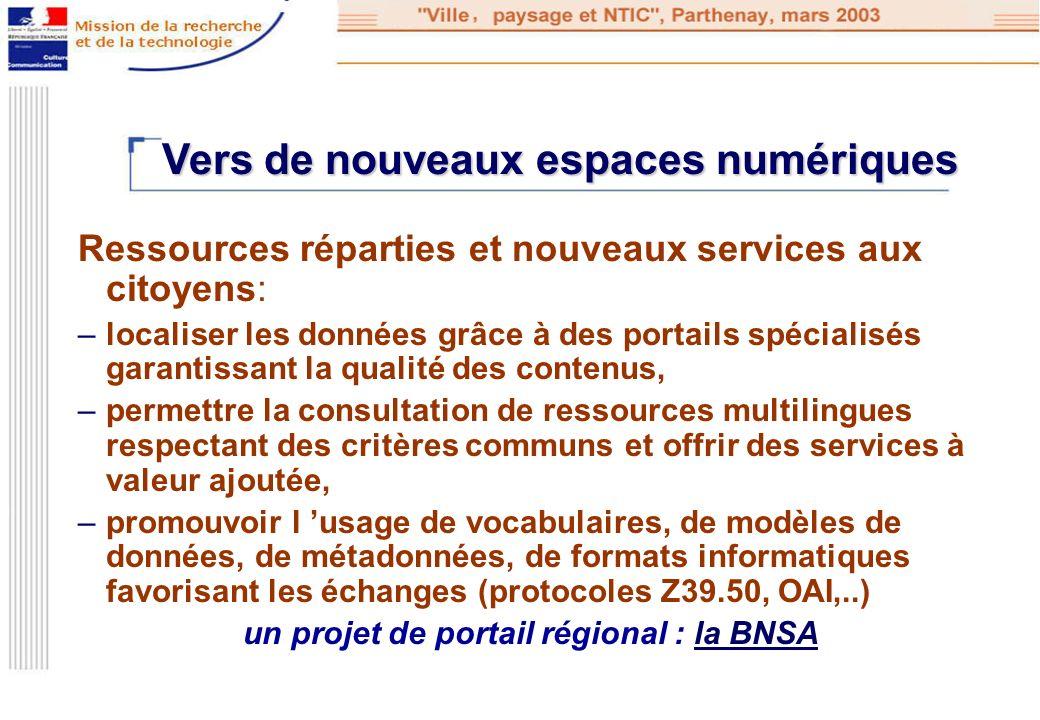 Ressources réparties et nouveaux services aux citoyens: –localiser les données grâce à des portails spécialisés garantissant la qualité des contenus,