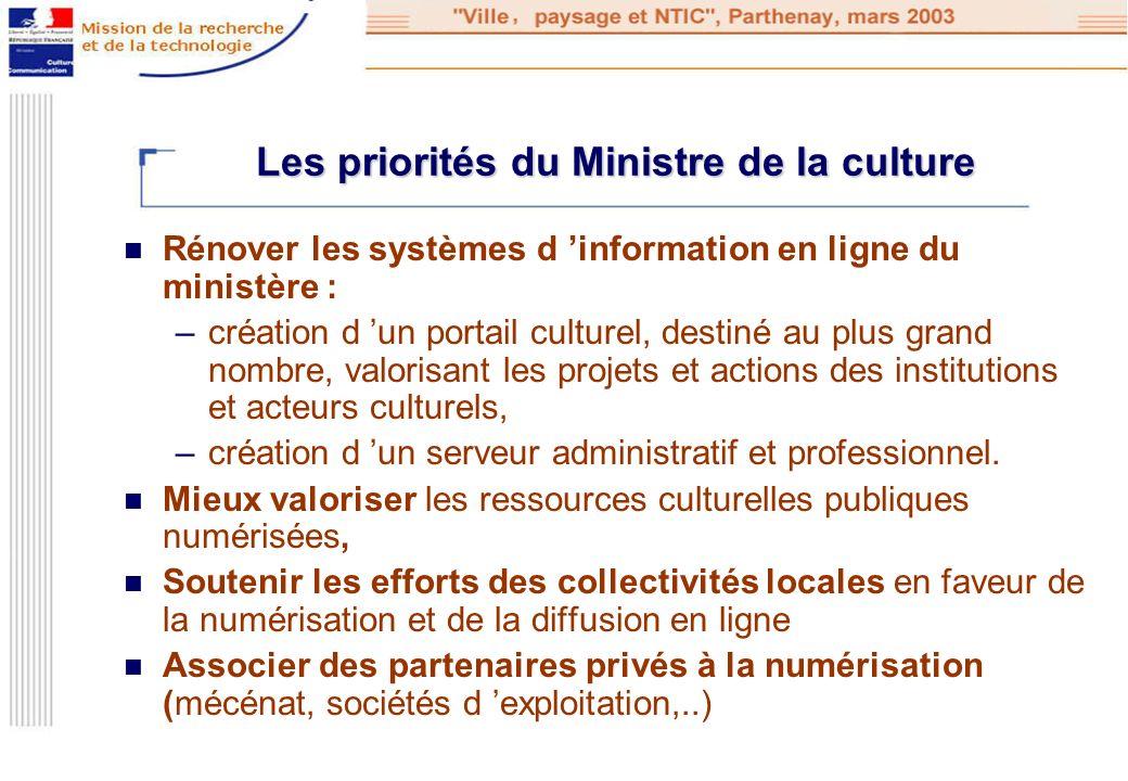Les priorités du Ministre de la culture Rénover les systèmes d information en ligne du ministère : –création d un portail culturel, destiné au plus gr