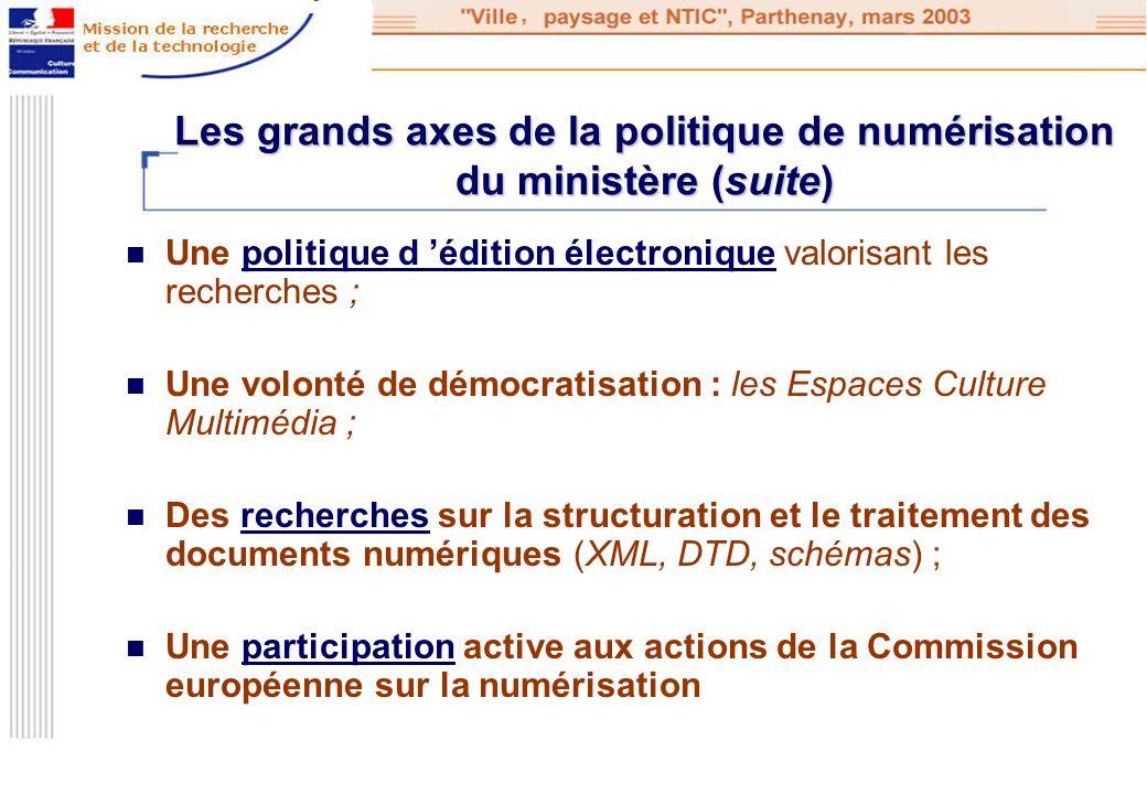 Les grands axes de la politique de numérisation du ministère (suite) Une politique d édition électronique valorisant les recherches ;politique d éditi