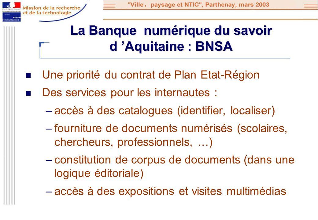 La Banque numérique du savoir d Aquitaine : BNSA Une priorité du contrat de Plan Etat-Région Des services pour les internautes : –accès à des catalogu