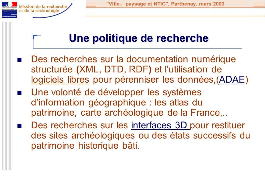 Une politique de recherche Des recherches sur la documentation numérique structurée (XML, DTD, RDF) et lutilisation de logiciels libres pour pérennise
