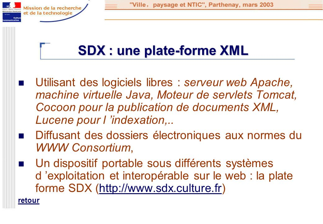 SDX : une plate-forme XML SDX : une plate-forme XML Utilisant des logiciels libres : serveur web Apache, machine virtuelle Java, Moteur de servlets To