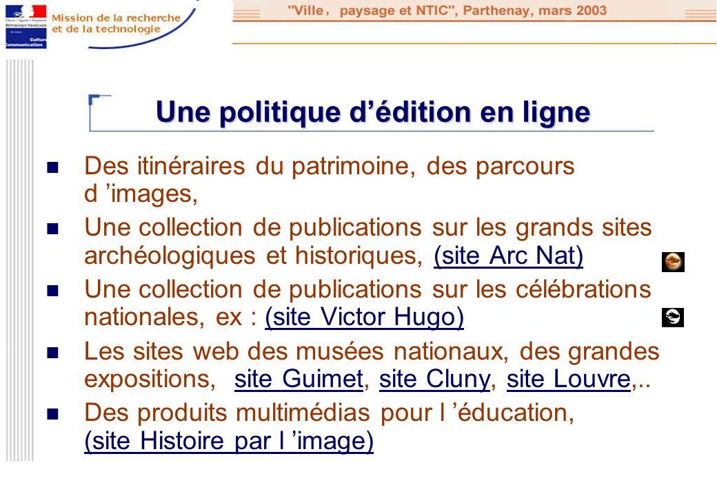 Une politique dédition en ligne Des itinéraires du patrimoine, des parcours d images, Une collection de publications sur les grands sites archéologiqu