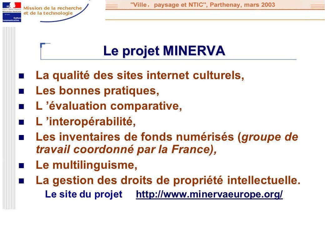 Le projet MINERVA Le projet MINERVA La qualité des sites internet culturels, Les bonnes pratiques, L évaluation comparative, L interopérabilité, Les i