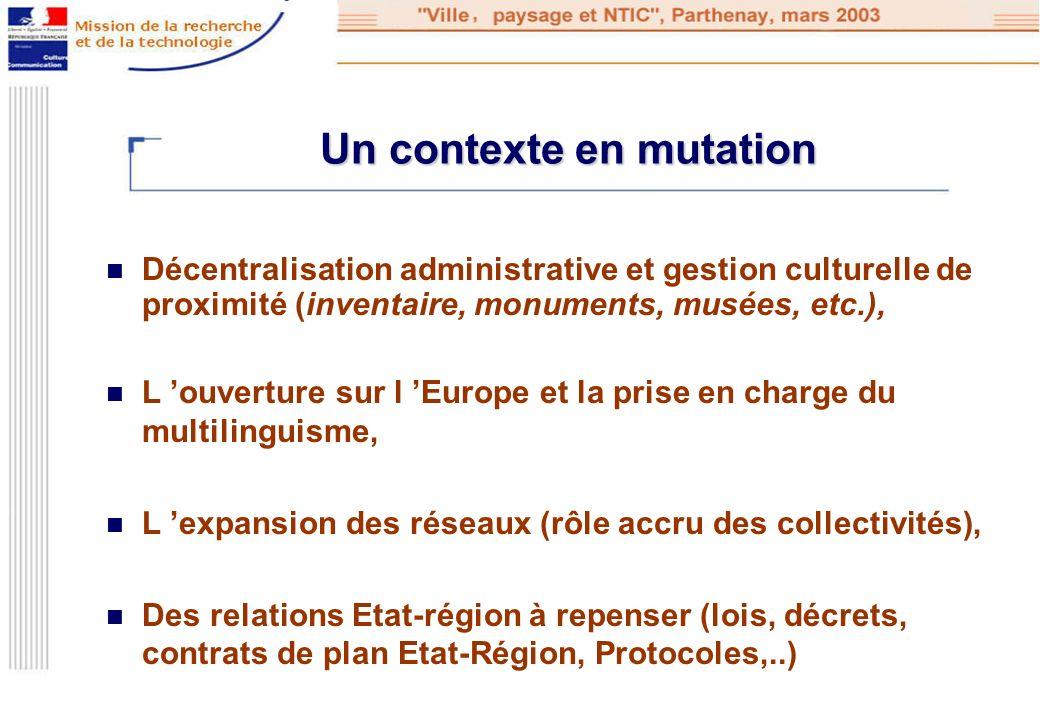 Un contexte en mutation Décentralisation administrative et gestion culturelle de proximité (inventaire, monuments, musées, etc.), L ouverture sur l Eu