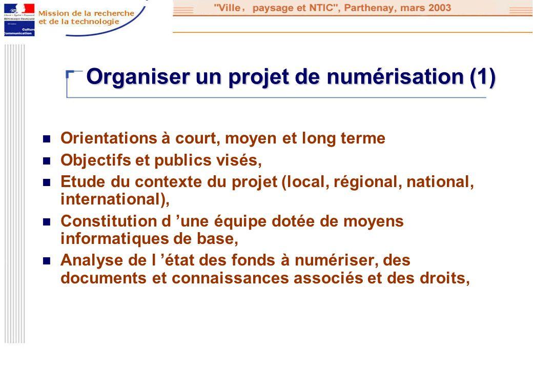 Organiser un projet de numérisation (1) Orientations à court, moyen et long terme Objectifs et publics visés, Etude du contexte du projet (local, régi