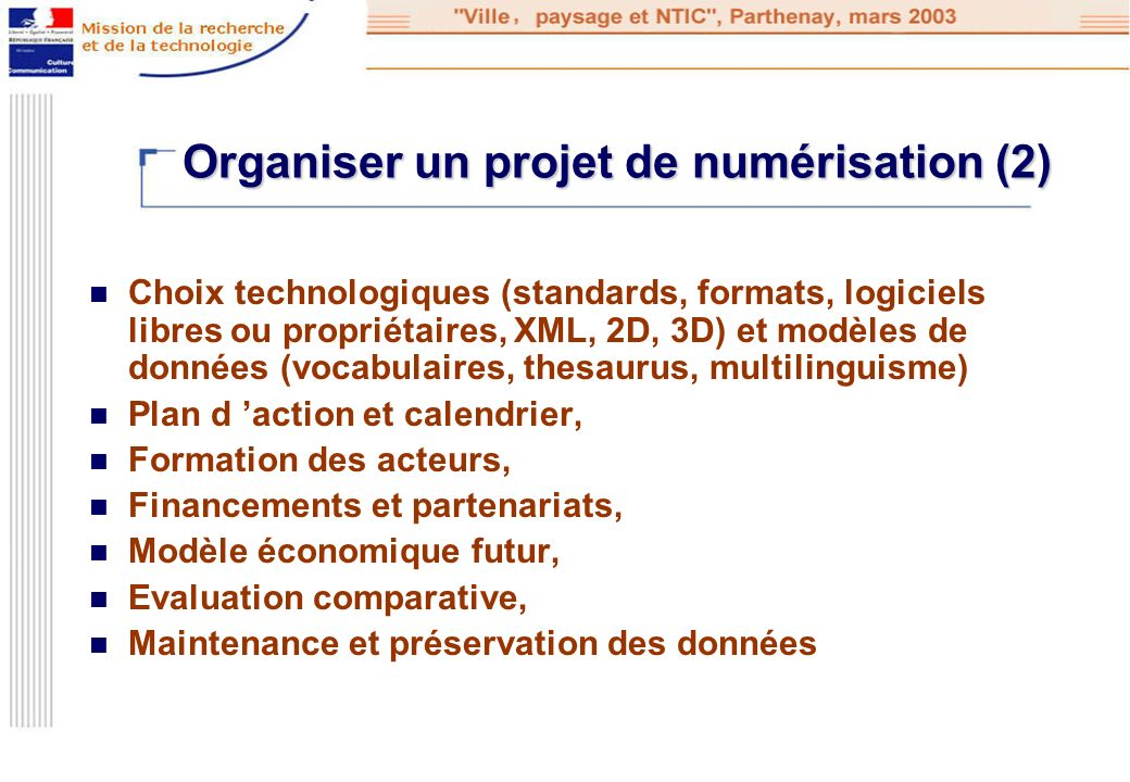 Organiser un projet de numérisation (2) Choix technologiques (standards, formats, logiciels libres ou propriétaires, XML, 2D, 3D) et modèles de donnée
