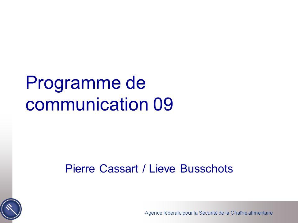 Agence fédérale pour la Sécurité de la Chaîne alimentaire Programme de communication 09 Pierre Cassart / Lieve Busschots
