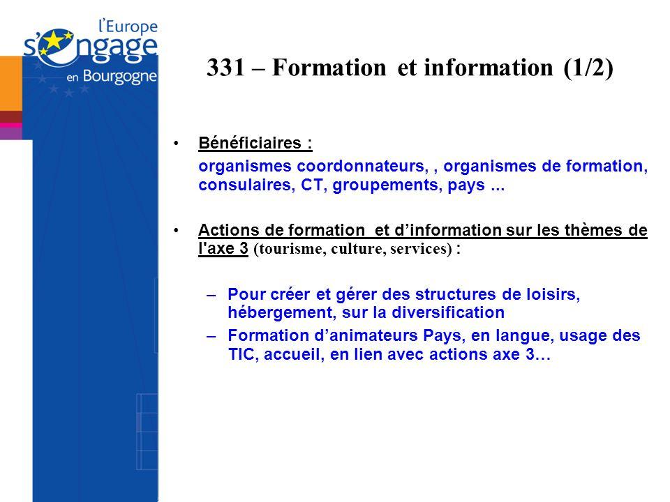 331 – Formation et information (1/2) Bénéficiaires : organismes coordonnateurs,, organismes de formation, consulaires, CT, groupements, pays... Action