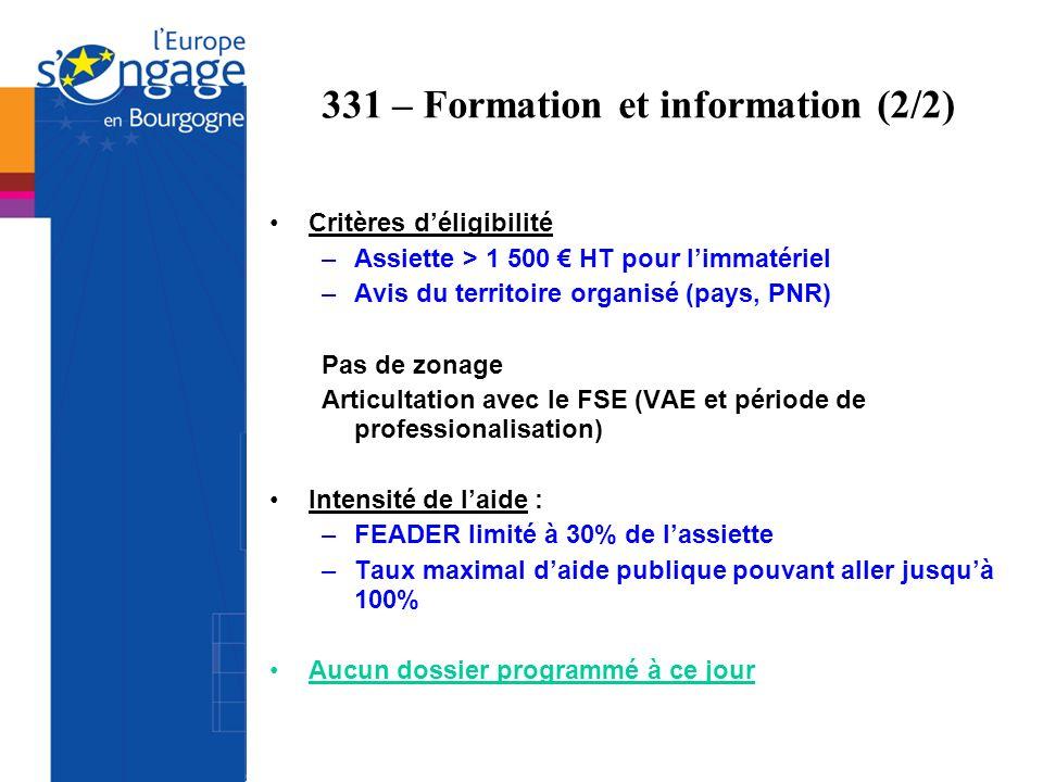331 – Formation et information (2/2) Critères déligibilité –Assiette > 1 500 HT pour limmatériel –Avis du territoire organisé (pays, PNR) Pas de zonag