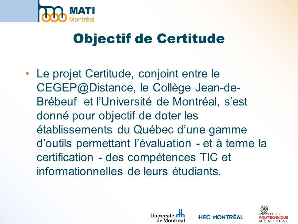 Objectif de Certitude Le projet Certitude, conjoint entre le CEGEP@Distance, le Collège Jean-de- Brébeuf et lUniversité de Montréal, sest donné pour o