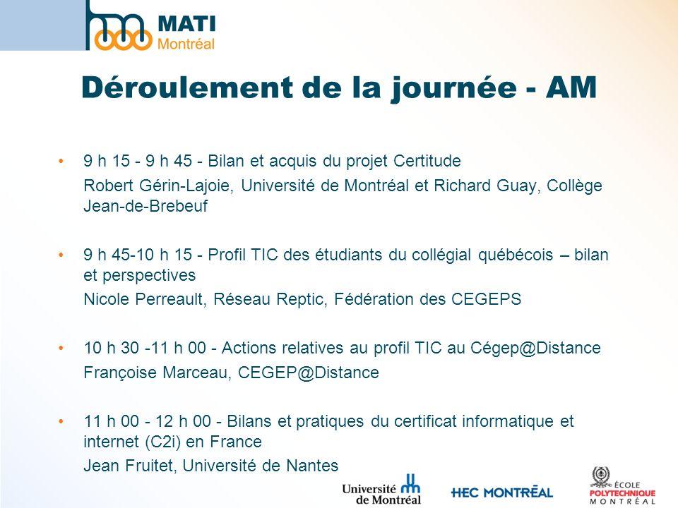 Déroulement de la journée - AM 9 h 15 - 9 h 45 - Bilan et acquis du projet Certitude Robert Gérin-Lajoie, Université de Montréal et Richard Guay, Coll