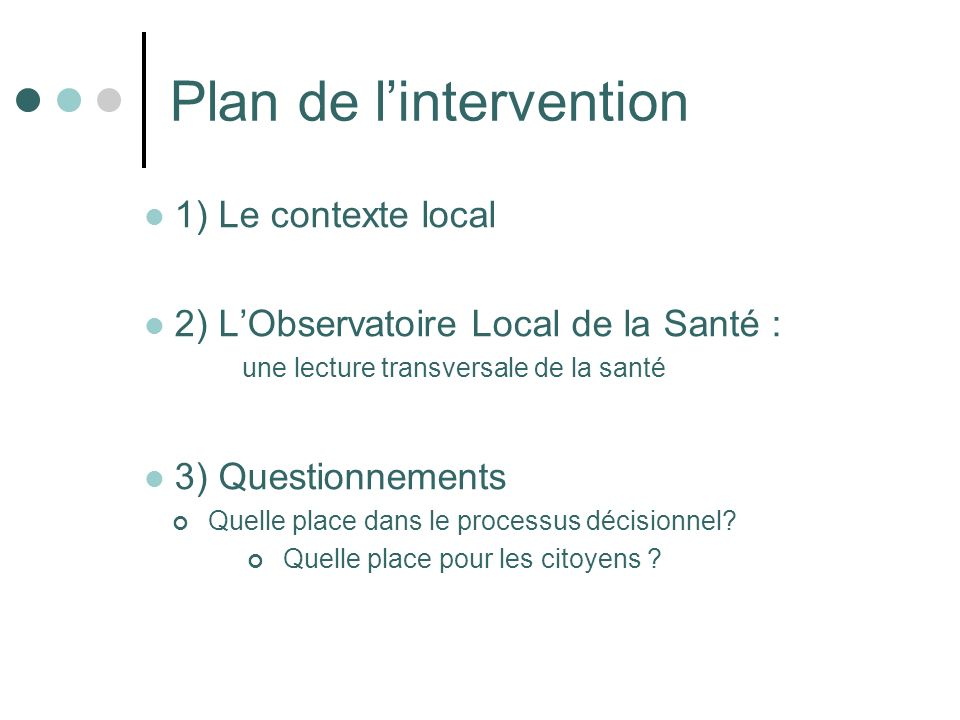 Plan de lintervention 1) Le contexte local 2) LObservatoire Local de la Santé : une lecture transversale de la santé 3) Questionnements Quelle place d