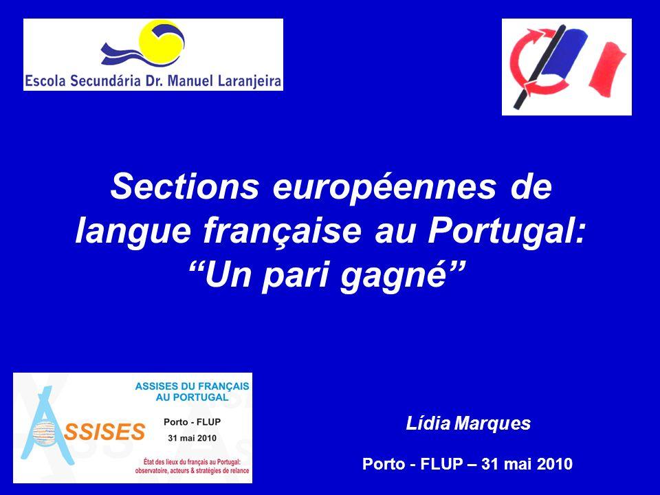 Sections européennes de langue française au Portugal: Un pari gagné Lídia Marques Porto - FLUP – 31 mai 2010