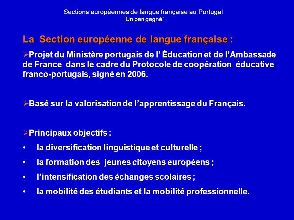La Section européenne de langue française : Projet du Ministère portugais de l Éducation et de lAmbassade de France dans le cadre du Protocole de coopération éducative franco-portugais, signé en 2006.