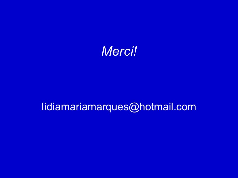Merci! lidiamariamarques@hotmail.com