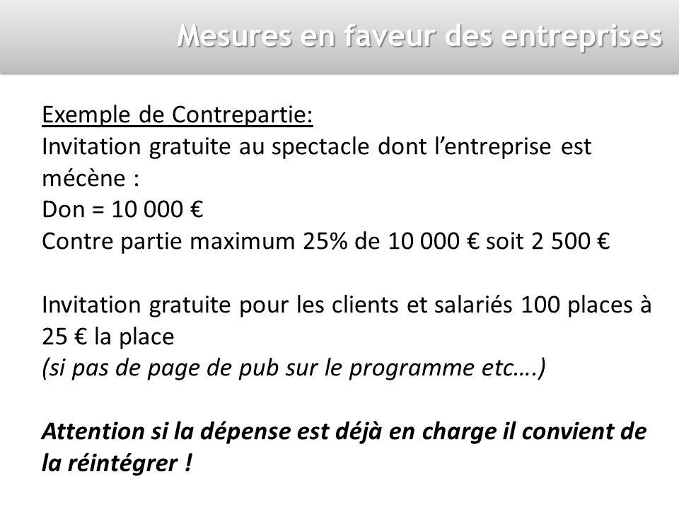Exemple de Contrepartie: Invitation gratuite au spectacle dont lentreprise est mécène : Don = 10 000 Contre partie maximum 25% de 10 000 soit 2 500 In