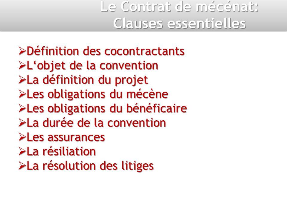 Le Contrat de mécénat: Clauses essentielles Définition des cocontractants Définition des cocontractants Lobjet de la convention Lobjet de la conventio