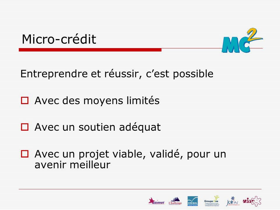 Entreprendre et réussir, cest possible Avec des moyens limités Avec un soutien adéquat Avec un projet viable, validé, pour un avenir meilleur Micro-cr