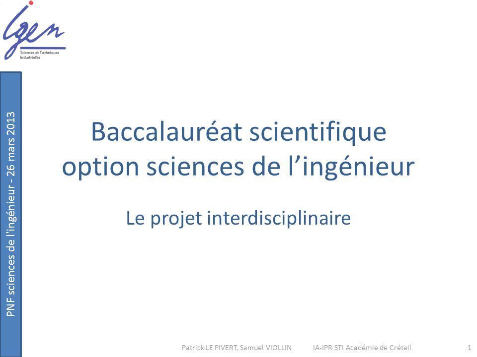 PNF sciences de l'ingénieur - 26 mars 2013 Patrick LE PIVERT, Samuel VIOLLIN IA-IPR STI Académie de Créteil Baccalauréat scientifique option sciences