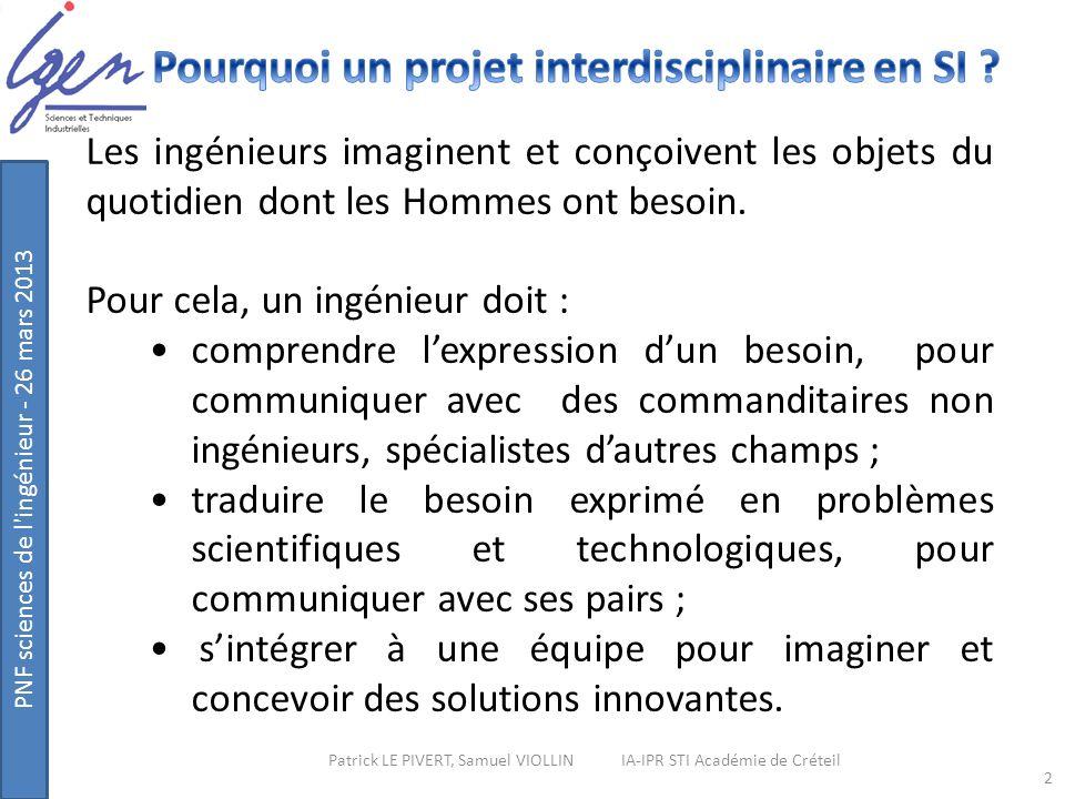 PNF sciences de l'ingénieur - 26 mars 2013 2 Patrick LE PIVERT, Samuel VIOLLIN IA-IPR STI Académie de Créteil Les ingénieurs imaginent et conçoivent l